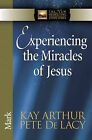 Experiencing the Miracles of Jesus: Mark by Pete De Lacy, Kay Arthur (Paperback, 2010)