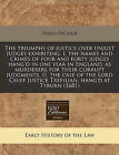 The Triumphs of Justice Over Unjust Judges Exhibiting, I. the Names and Crimes of Four and Forty Judges Hang'd in One Year in England, as Murderers for Their Corrupt Judgments, II. the Case of the Lord Chief Justice Trefilian, Hang'd at Tyburn (1681) by Philo-Dicaios (Paperback / softback, 2011)