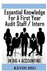 Essential Knowledge for a First Year Audit Staff/Intern in Big 4 Accounting: A True Insider's Perspective on Big 4 Accounting by Kevin Hsu (Paperback / softback, 2013)