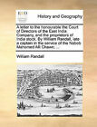 A Letter to the Honourable the Court of Directors of the East India Company, and the Proprietors of India Stock. by William Randall, Late a Captain in the Service of the Nabob Mahomed Alli Chawn; ... by William Randall (Paperback / softback, 2010)