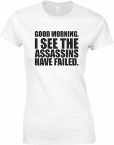 Good-Morning-I-See-The-Assassins-Have-Failed-Ladies-Printed-T-Shirt-Cute-Tee