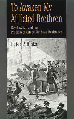 To Awaken My Afflicted Brethren: David Walker and the Problem of Antebellum Sl..