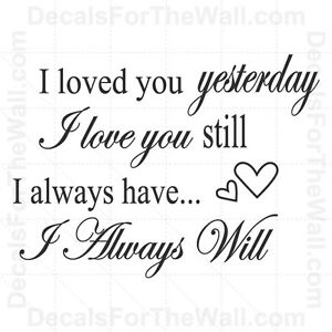 I-Loved-You-Yesterday-Love-Still-Always-Have-Will-Vinyl-Wall-Quote-Decal-Art-L37