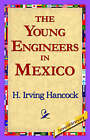 The Young Engineers in Mexico by H Irving Hancock (Paperback / softback, 2006)