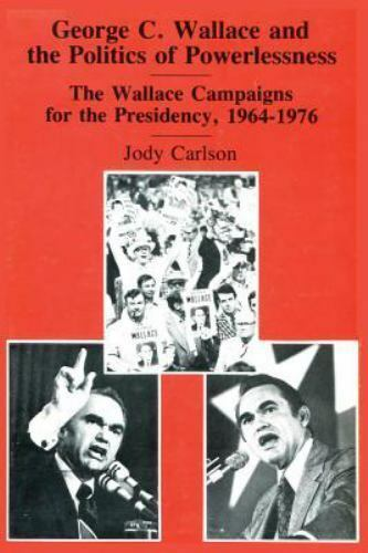 """""""George C. Wallace and the Politics of Powerlessness : The Wallace Campaigns ..."""