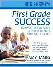 First Grade Success: Everything You Need to Know to Help Your Child Learn, James