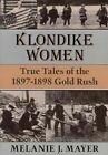 Klondike Women: True Tales of the 1897-1898 Gold Rush by Melanie J. Mayer (Paperback, 1989)