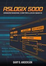 RSLogix 5000 : Understanding ControlLogix Basics by Gary Anderson (2017, Paperback)