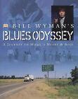 Bill Wyman's Blues Odyssey: A Journey to Music's Heart and Soul by Bill Wyman (Hardback, 2001)
