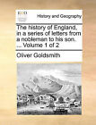 The History of England, in a Series of Letters from a Nobleman to His Son. ... Volume 1 of 2 by Oliver Goldsmith (Paperback / softback, 2010)