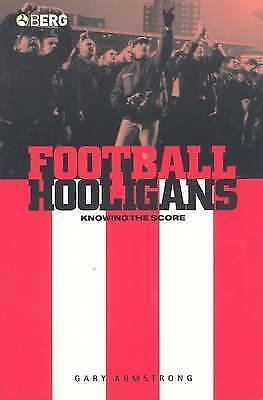 (Very Good)-Football Hooligans: Knowing the Score (Explorations in Anthropology)