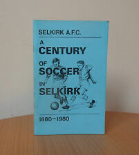SELKIRK A.F.C.-A CENTURY OF SOCCER IN SELKIRK 1880-1980-GRAHAM BATEMAN-SOFTCOVER