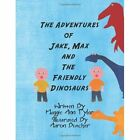Adventures of Jake Max and The Friendly Dinosaurs 9781467025454 Tyler
