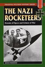 Nazi Rocketeers: Dreams of Space and Crimes of War by Dennis Piszkiewicz...