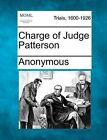Charge of Judge Patterson by Anonymous (Paperback / softback, 2012)