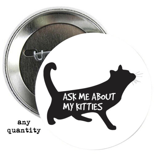 Ask Me About My Kitties BUTTONS or MAGNETS or MIRRORS pinback cats I love #1752