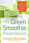 The Green Smoothie Prescription: A Complete Guide to Total Health by Victoria Boutenko (Paperback, 2016)