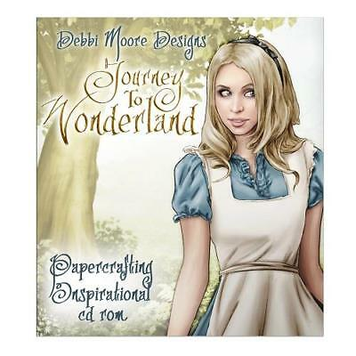 Debbi Moore Designs ~ Journey To Wonderland 2 ~  Papercrafting CD Rom ~ NEW