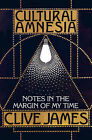 Cultural Amnesia: Notes in the Margin of My Time by Clive James (Paperback, 2007)