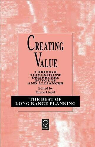 Creating Value Through Acquisitions, Demergers, Buyouts and Alliances (Best of