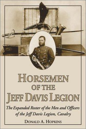 Horsemen of the Jeff Davis Legion: The Expanded Roster of the Men and Officers o