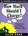 The MAXROHR Business Basics: How Much Should I Charge? : Pricing Basics for Making and Doing What You Love by Ellen Rohr (1999, Paperback)