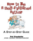 How to Be a Self-Published Author: A Step-By-Step Guide by Pat Gaudette (Paperback / softback, 2009)