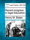 Recent Progress in Legal Education. by Henry M Bates (Paperback / softback, 2010)