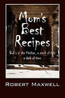 Mom's Best Recipes: Bob's in the Kitchen, a Pinch of This a Dash of Time by Robert Maxwell (Hardback, 2008)