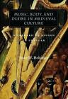 Music, Body and Desire in Medieval Culture: Hildegard of Bingen to Chaucer by Bruce W. Holsinger (Paperback, 2001)