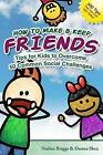 How to Make & Keep Friends  : Tips for Kids to Overcome 50 Common Social Challenges by Nadine Briggs, Donna Shea (Paperback / softback, 2010)