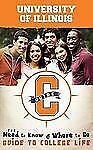 University of Illinois: The Need to Know and Where to Go Guide to College Life (