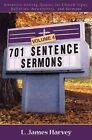 701 Sentence Sermons, Volume 4: Attention-Getting Quotes for Church Signs, Bulletins, Newsletters, and Sermons by L James Harvey (Paperback / softback, 2007)