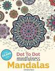 Dot to Dot Mindfulness Mandalas: Beautiful Anti-Stress Patterns to Complete & Colour by Christina Rose (Paperback / softback, 2016)