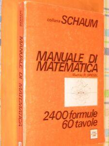 Murray R.Spiegel Manuale di matematica collana Schaum 2400 formule 60 tavole - Italia - Murray R.Spiegel Manuale di matematica collana Schaum 2400 formule 60 tavole - Italia