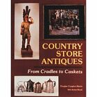 Country Store Antiques: From Caskets to Cradles by Douglas Congdon-Martin, Bob Biondi (Paperback, 1999)