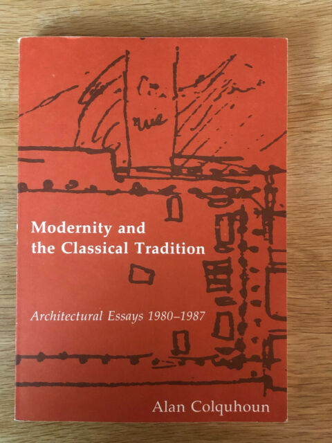 Modernity and the Classical Tradition by Alan Colquhoun