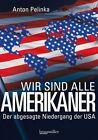 Wir sind alle Amerikaner von Anton Pelinka (2013, Gebundene Ausgabe)
