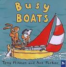 Busy Boats by Ant Parker, Tony Mitton (Paperback / softback)