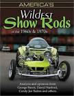 America's Wildest Show Rods of the 1960's and 1970s by Scotty Gosson (Paperback, 2012)