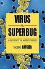 Viruses vs Superbugs: A Solution to the Antibiotics Crisis?: 2006 by Thomas Hausler (Paperback, 2006)