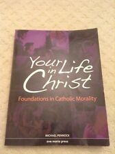 Your Life in Christ : Framework Course VI: Foundations of Catholic Morality by Michael Pennock (2008, Paperback, Student Edition of Textbook)