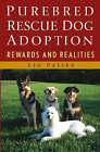 Purebred Rescue Dog Adoption: Rewards and Realities by Liz Palika (Paperback, 2004)