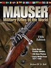 Mauser Military Rifles of the World by Robert W. D. Ball (2011, Hardcover, Revised)
