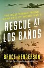 Rescue at Los Banos: The Most Daring Prison Camp Raid of World War II by Bruce Henderson (Hardback, 2015)