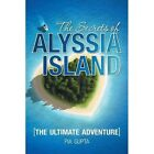 The Secrets of Alyssia Island: The Ultimate Adventure by Pia Gupta (Paperback / softback, 2015)