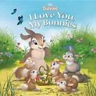 Disney Bunnies I Love You, My Bunnies by Disney Book Group, Laura Driscoll (Paperback / softback)