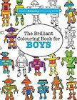 The Brilliant Colouring Book for Boys (a Really Relaxing Colouring Book) by Elizabeth James (Paperback / softback, 2015)