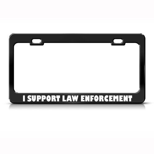 I SUPPORT LAW ENFORCEMENT Metal License Plate Frame Tag Holder