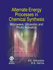 Alternate Energy Processes in Chemical Synthesis: Microwave, Ultrasonic and Photo Activation by V. K. Ahluwalia, Rajender S. Verma (Hardback, 2007)